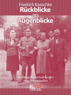 Rückblicke an Augenblicke von Kasischke,  Friedrich
