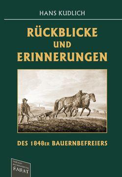 Rückblicke und Erinnerungen des 1848er Bauernbefreiers von Kudlich,  Hans