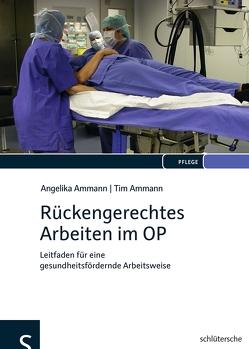 Rückengerechtes Arbeiten im OP von Ammann,  Angelika, Ammann,  Tim