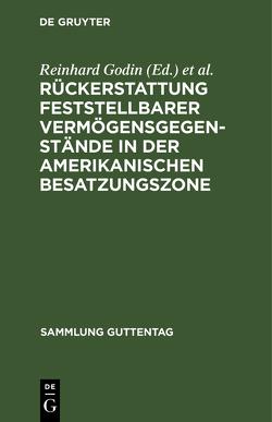 Rückerstattung feststellbarer Vermögensgegenstände in der amerikanischen Besatzungszone von Godin,  Hans, Godin,  Reinhard