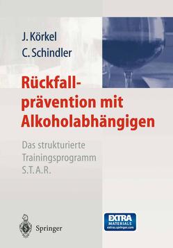 Rückfallprävention mit Alkoholabhängigen von Körkel,  Joachim, Schindler,  Christine