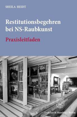 Restitutionsbegehren bei NS-Raubkunst. von Heidt,  Sheila