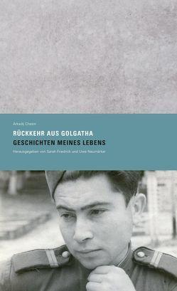 »Rückkehr aus Golgatha. Geschichten meines Lebens« von Chasin,  Arkadij, Friedrich,  Sarah, Neumärker,  Uwe