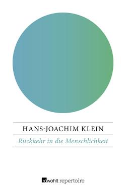 Rückkehr in die Menschlichkeit von Cohn-Bendit,  Daniel, Klein,  Hans-Joachim