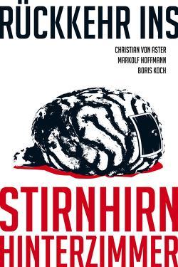 Rückkehr ins Stirnhirnhinterzimmer von Aster,  Christian von, Hoffmann,  Markolf, Koch,  Boris