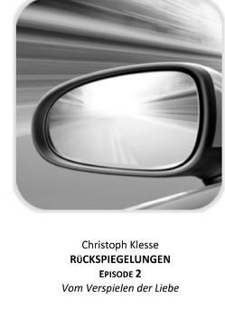 Rückspiegelungen / Rückspiegelungen Episode 2 von Klesse,  Christoph