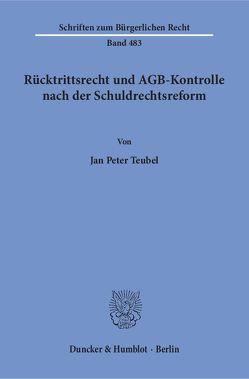 Rücktrittsrecht und AGB-Kontrolle nach der Schuldrechtsreform. von Teubel,  Jan Peter