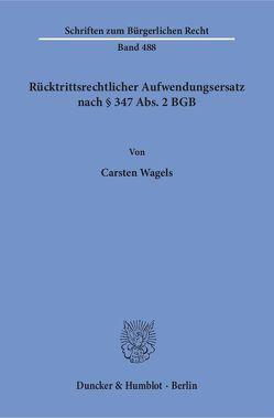 Rücktrittsrechtlicher Aufwendungsersatz nach § 347 Abs. 2 BGB. von Wagels,  Carsten