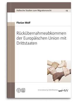 Rückübernahmeabkommen der Europäischen Union mit Drittstaaten von Wolf,  Florian