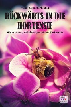 Rückwärts in die Hortensie von Borjans-Heuser,  Peter