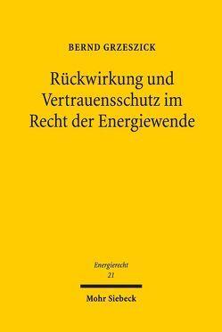 Rückwirkung und Vertrauensschutz im Recht der Energiewende von Grzeszick,  Bernd