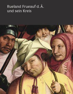 Rueland Frueauf der Ältere und sein Kreis von Blauensteiner,  Björn, Rollig,  Stella