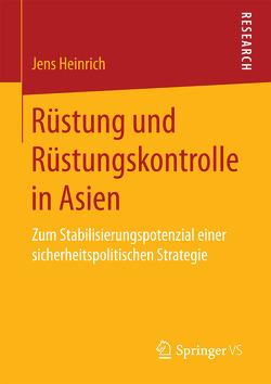Rüstung und Rüstungskontrolle in Asien von Heinrich,  Jens
