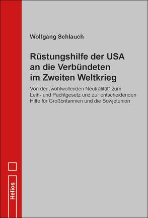 Rüstungshilfe der USA an die Verbündeten im Zweiten Weltkrieg von Schlauch,  Wolfgang
