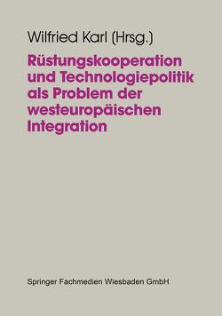 Rüstungskooperation und Technologiepolitik als Problem der westeuropäischen Integration von Karl,  Wilfried