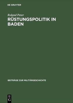 Rüstungspolitik in Baden von Peter,  Roland