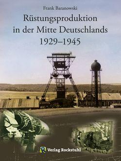 Rüstungsproduktion in der Mitte Deutschlands 1929 – 1945 von Baranowski,  Frank