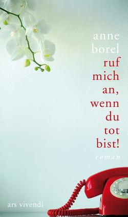Ruf mich an, wenn du tot bist von Borel,  Anne