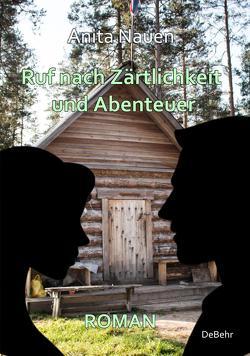 Ruf nach Zärtlichkeit und Abenteuer – Roman von Nauen,  Anita