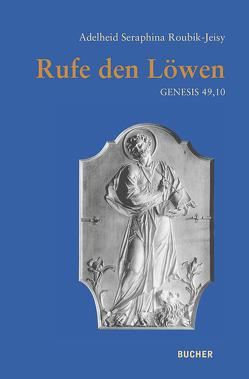 Rufe den Löwen von Roubik-Jeisy,  Adelheid Seraphina