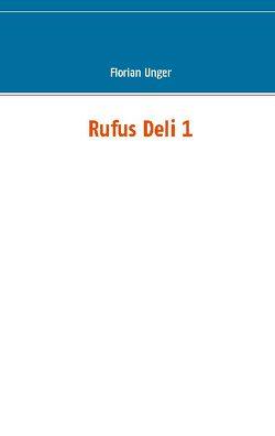 Rufus Deli 1 von Unger,  Florian