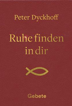 Ruhe finden in dir von Dyckhoff,  Peter