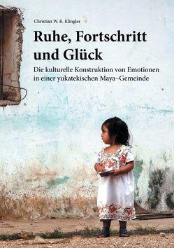 Ruhe, Fortschritt und Glück von Klingler,  Christian W. R.