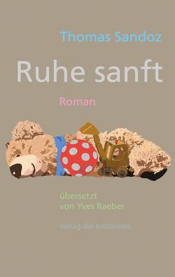Ruhe sanft von Aeschbacher,  Ursi Anna, Raeber,  Yves, Sandoz,  Thomas