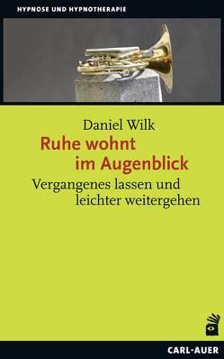 Ruhe wohnt im Augenblick von Wilk,  Daniel