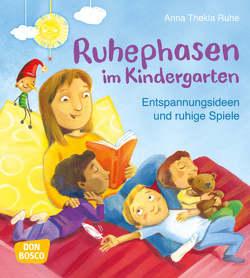 Ruhephasen im Kindergarten von Ruhe,  Anna Thekla