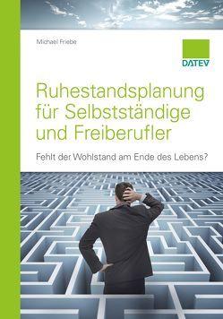 Ruhestandsplanung für Selbstständige und Freiberufler von Friebe,  Michael