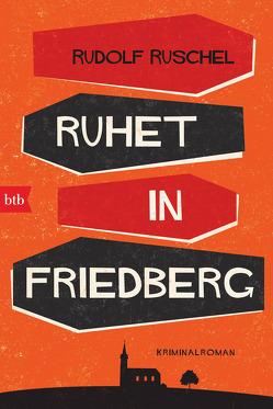 Ruhet in Friedberg von Ruschel,  Rudolf