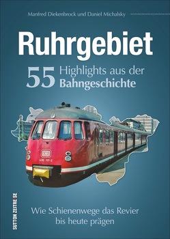 Ruhrgebiet. 55 Highlights aus der Bahngeschichte von Diekenbrock,  Manfred, Michalsky,  Daniel