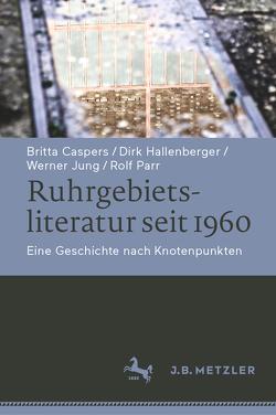 Ruhrgebietsliteratur seit 1960 von Caspers,  Britta, Hallenberger,  Dirk, Jung,  Werner, Parr,  Rolf