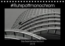 #Ruhrpottmonochrom – Das Exzenterhaus Bochum (Tischkalender 2018 DIN A5 quer) von Lewald,  Dominik