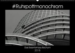 #Ruhrpottmonochrom – Das Exzenterhaus Bochum (Wandkalender 2018 DIN A2 quer) von Lewald,  Dominik
