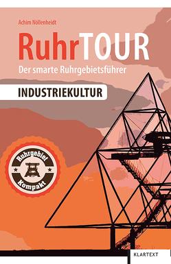 RuhrTOUR Industriekultur von Nöllenheidt,  Achim