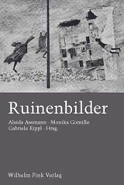 Ruinenbilder von Assmann,  Aleida, Gomille,  Monika, Rippl,  Gabriele