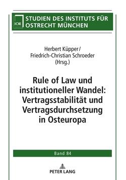 Rule of Law und institutioneller Wandel: Vertragsstabilität und Vertragsdurchsetzung in Osteuropa von Küpper,  Herbert, Schroeder,  Friedrich-Christian