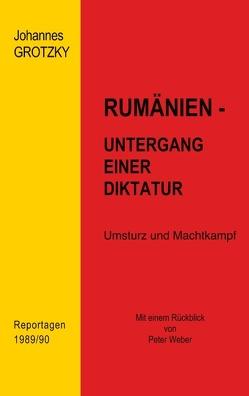 Rumänien- Untergang einer Diktatur von Grotzky,  Johannes