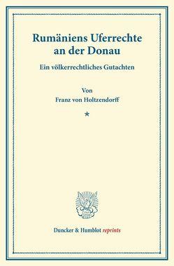 Rumäniens Uferrechte an der Donau. von Holtzendorff,  Franz von