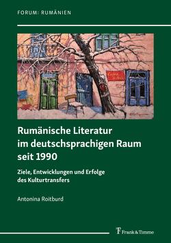 Rumänische Literatur im deutschsprachigen Raum seit 1990 von Große,  Gundel, Roitburd,  Antonina