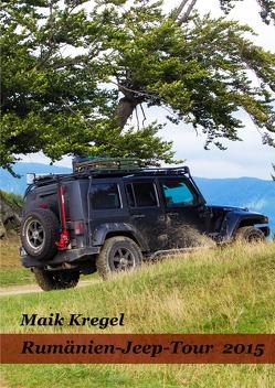 Rumänien -Jeep-Tour 2015 von Kregel,  Maik