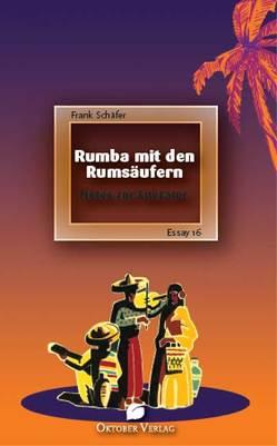Rumba mit den Rumsäufern. von Schäfer,  Frank