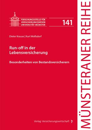 Run-off in der Lebensversicherung von Ehlers,  Dirk, Kohlhosser,  Helmut, Krause,  Dieter, Pohlmann,  Petra, Schulze Schwienhorst,  Martin, Steinmeyer,  Heinz-Dietrich, Wolfsdorf,  Kurt