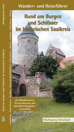 Rund um Burgen und Schlösser im historischen Saalkreis von Drechsel,  Wolfgang
