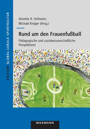 Rund um den Frauenfußball von Hofmann,  Annette R., Krüger,  Michael
