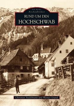 Rund um den Hochschwab von Grand,  Werner, Stadelmann,  Christian