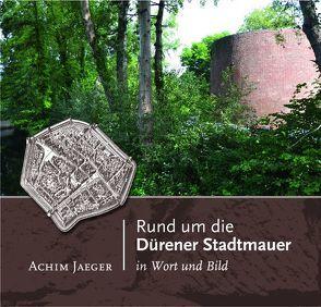 Rund um die Dürener Stadtmauer von Jaeger,  Achim, Lentz,  Michael