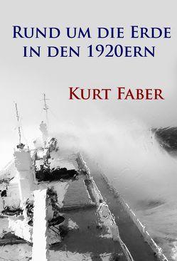 Rund um die Erde in den 1920ern von Faber,  Kurt